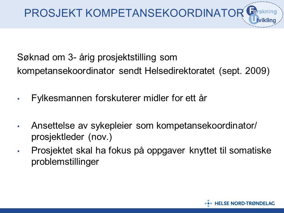 PROSJEKT KOMPETANSEKOORDINATOR Søknad om 3- årig prosjektstilling som kompetansekoordinator sendt Helsedirektoratet (sept. 2009) Fylkesmannen forskute