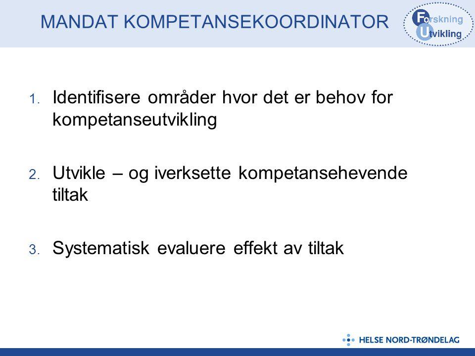 MANDAT KOMPETANSEKOORDINATOR 1. Identifisere områder hvor det er behov for kompetanseutvikling 2. Utvikle – og iverksette kompetansehevende tiltak 3.