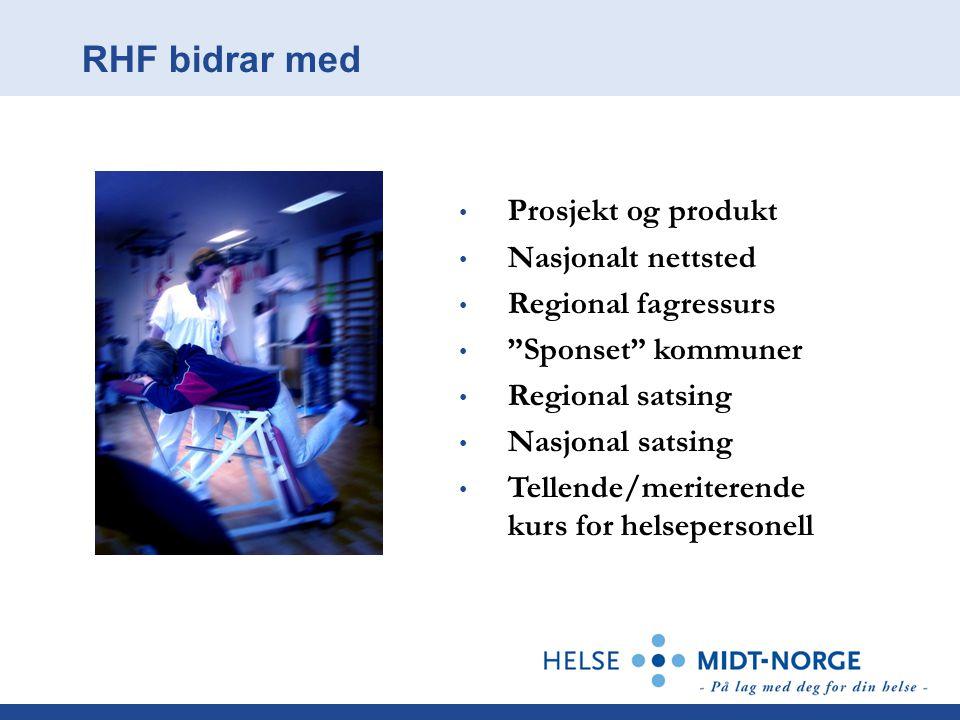RHF bidrar med Prosjekt og produkt Nasjonalt nettsted Regional fagressurs Sponset kommuner Regional satsing Nasjonal satsing Tellende/meriterende kurs for helsepersonell
