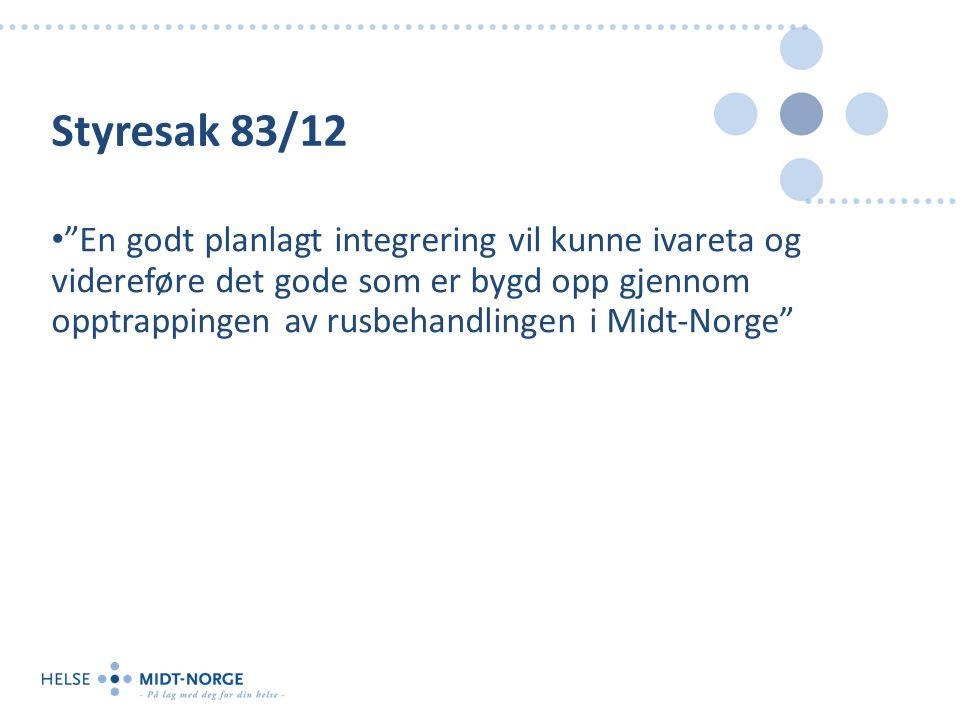 Styresak 83/12 En godt planlagt integrering vil kunne ivareta og videreføre det gode som er bygd opp gjennom opptrappingen av rusbehandlingen i Midt-Norge