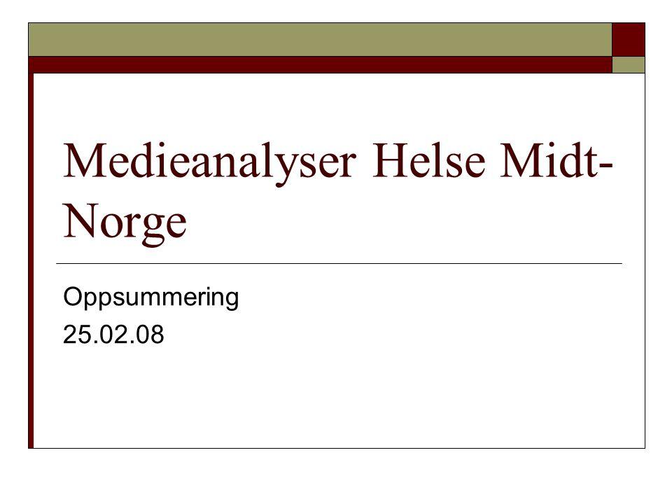 Bakgrunn Høsten 2007 er det gjennomført medieanalyser for alle helseforetakene i Helse Midt- Norge.