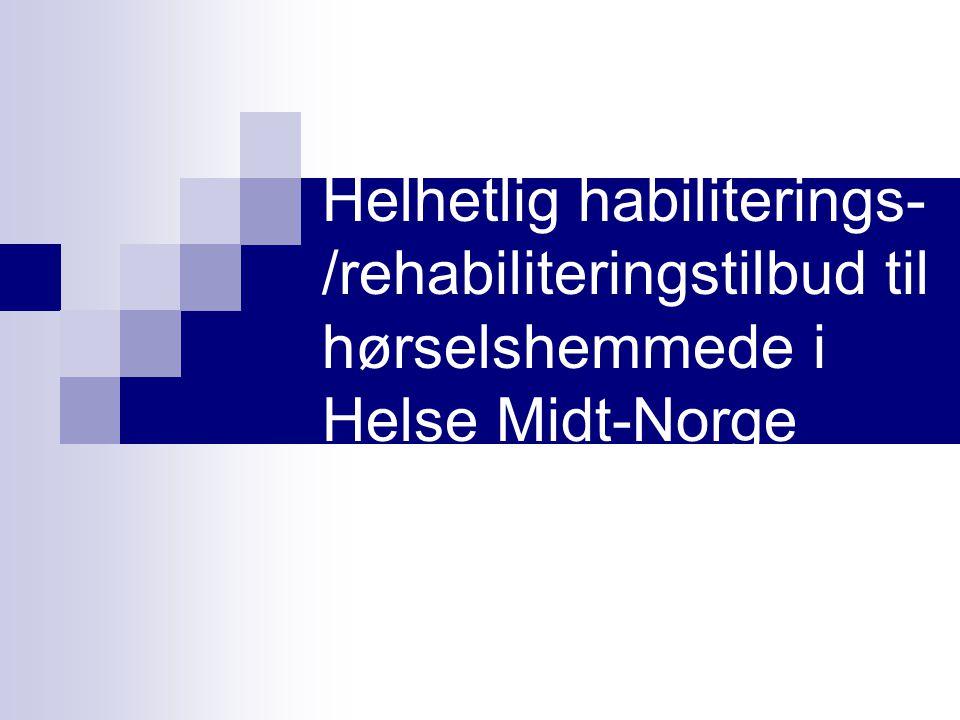 Helhetlig habiliterings- /rehabiliteringstilbud til hørselshemmede i Helse Midt-Norge