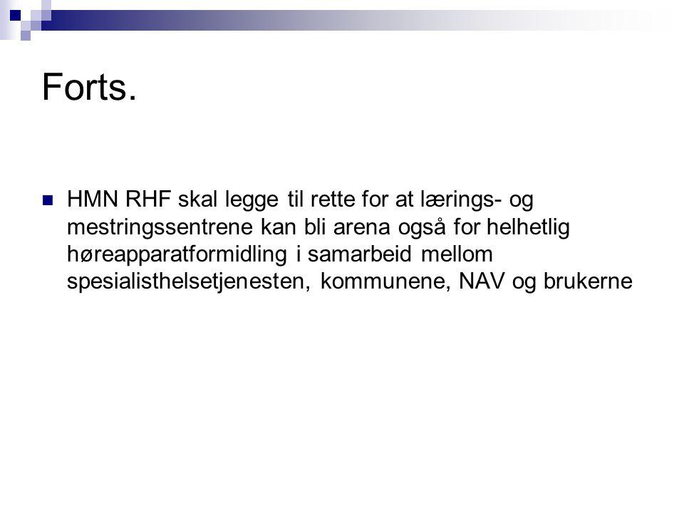 Forts. HMN RHF skal legge til rette for at lærings- og mestringssentrene kan bli arena også for helhetlig høreapparatformidling i samarbeid mellom spe