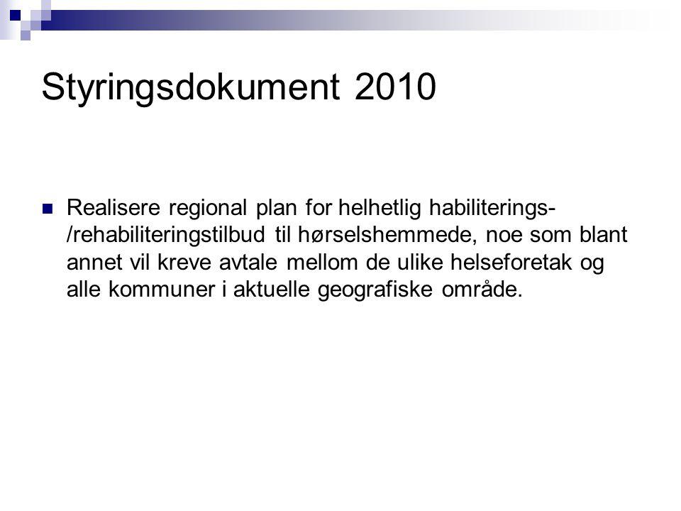 Styringsdokument 2010 Realisere regional plan for helhetlig habiliterings- /rehabiliteringstilbud til hørselshemmede, noe som blant annet vil kreve avtale mellom de ulike helseforetak og alle kommuner i aktuelle geografiske område.