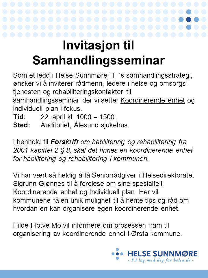 Invitasjon til Samhandlingsseminar Som et ledd i Helse Sunnmøre HF`s samhandlingsstrategi, ønsker vi å inviterer rådmenn, ledere i helse og omsorgs- t