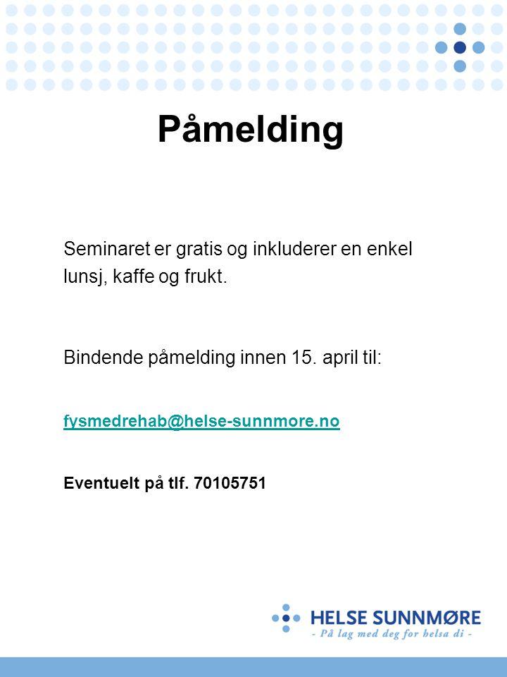 Påmelding Seminaret er gratis og inkluderer en enkel lunsj, kaffe og frukt. Bindende påmelding innen 15. april til: fysmedrehab@helse-sunnmore.no Even