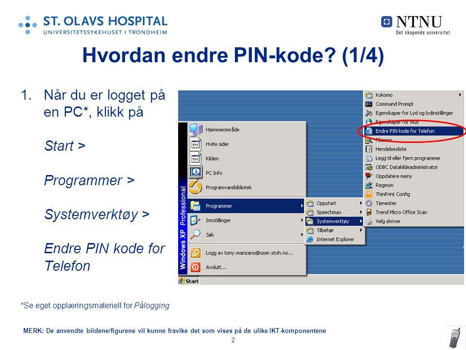 2 Hvordan endre PIN-kode? (1/4) 1.Når du er logget på en PC*, klikk på Start > Programmer > Systemverktøy > Endre PIN kode for Telefon *Se eget opplær