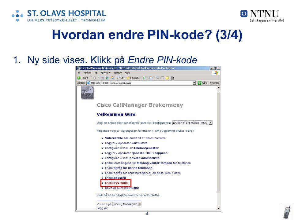 4 Hvordan endre PIN-kode? (3/4) 1.Ny side vises. Klikk på Endre PIN-kode