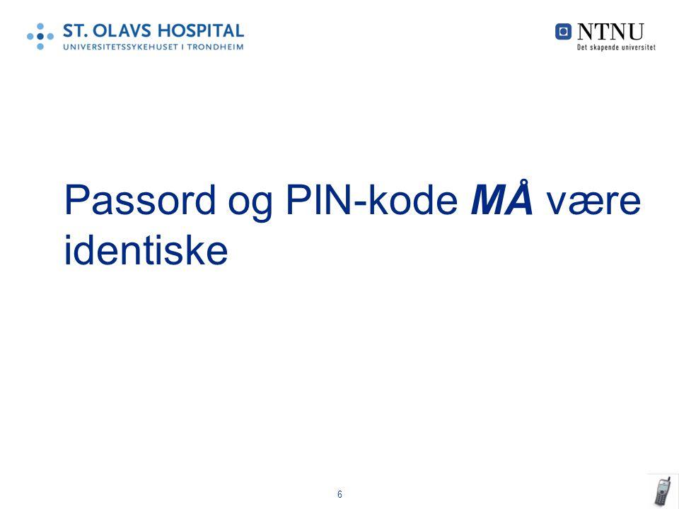 Passord og PIN-kode MÅ være identiske 6