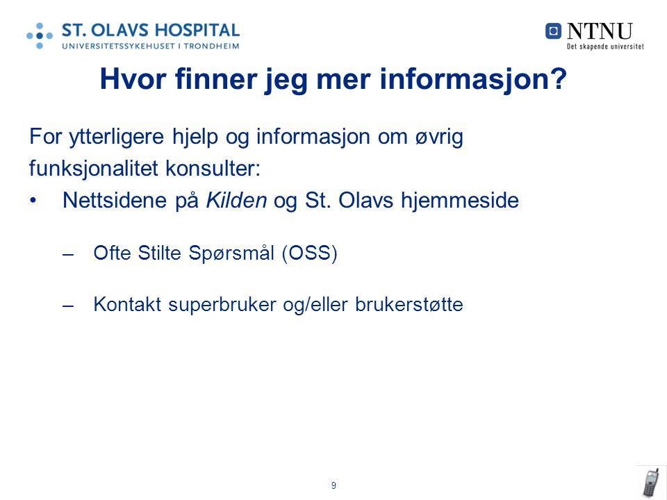 9 Hvor finner jeg mer informasjon? For ytterligere hjelp og informasjon om øvrig funksjonalitet konsulter: Nettsidene på Kilden og St. Olavs hjemmesid