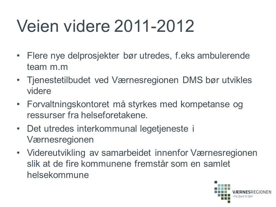 Veien videre 2011-2012 Flere nye delprosjekter bør utredes, f.eks ambulerende team m.m Tjenestetilbudet ved Værnesregionen DMS bør utvikles videre Forvaltningskontoret må styrkes med kompetanse og ressurser fra helseforetakene.