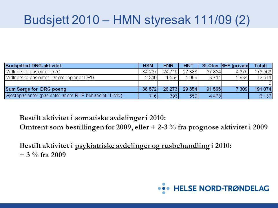 Budsjett 2010 – HMN styresak 111/09 (3) HMNs vedtak om budsjett 2010 forutsetter at statsbudsjettet ikke endres i negativ retning Resultatkravet for HF-ene kan bli endret ved endrede pensjonskostnader (jan.