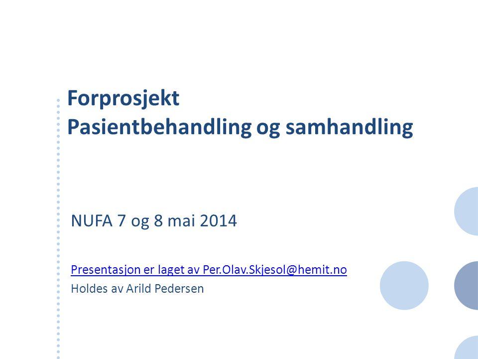 Forprosjekt Pasientbehandling og samhandling NUFA 7 og 8 mai 2014 Presentasjon er laget av Per.Olav.Skjesol@hemit.no Holdes av Arild Pedersen