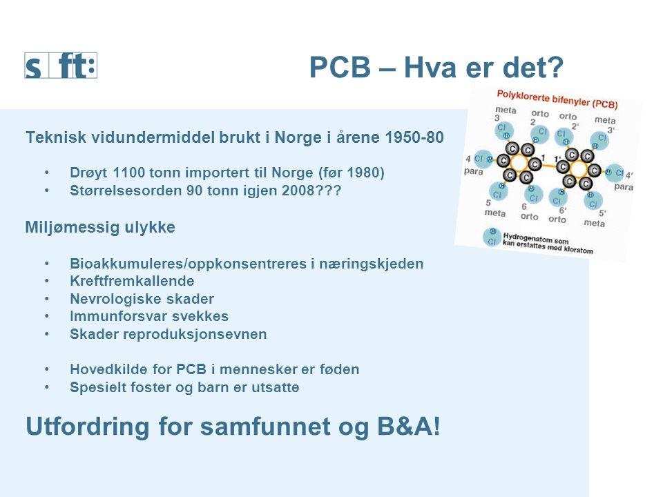 PCB – Hva er det? Teknisk vidundermiddel brukt i Norge i årene 1950-80 Drøyt 1100 tonn importert til Norge (før 1980) Størrelsesorden 90 tonn igjen 20