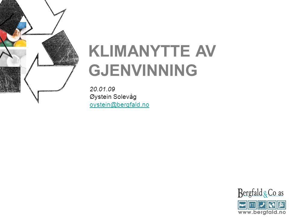 KLIMANYTTE AV GJENVINNING 20.01.09 Øystein Solevåg oystein@bergfald.no