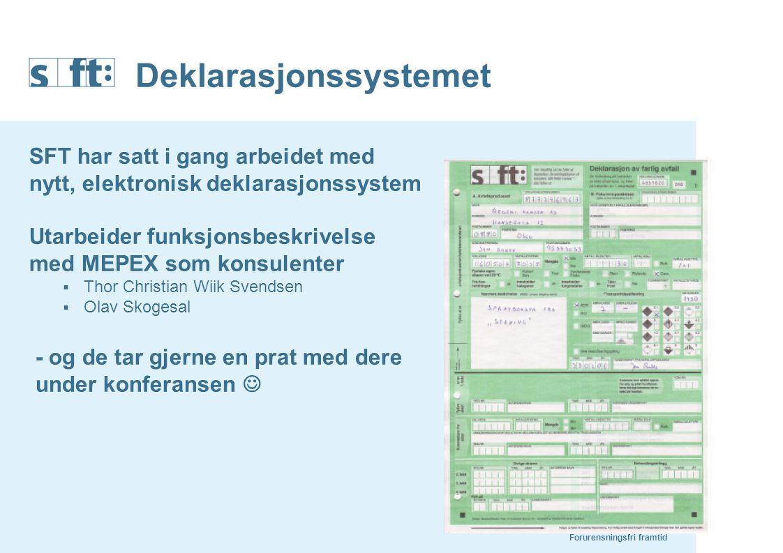 Deklarasjonssystemet SFT har satt i gang arbeidet med nytt, elektronisk deklarasjonssystem Utarbeider funksjonsbeskrivelse med MEPEX som konsulenter 