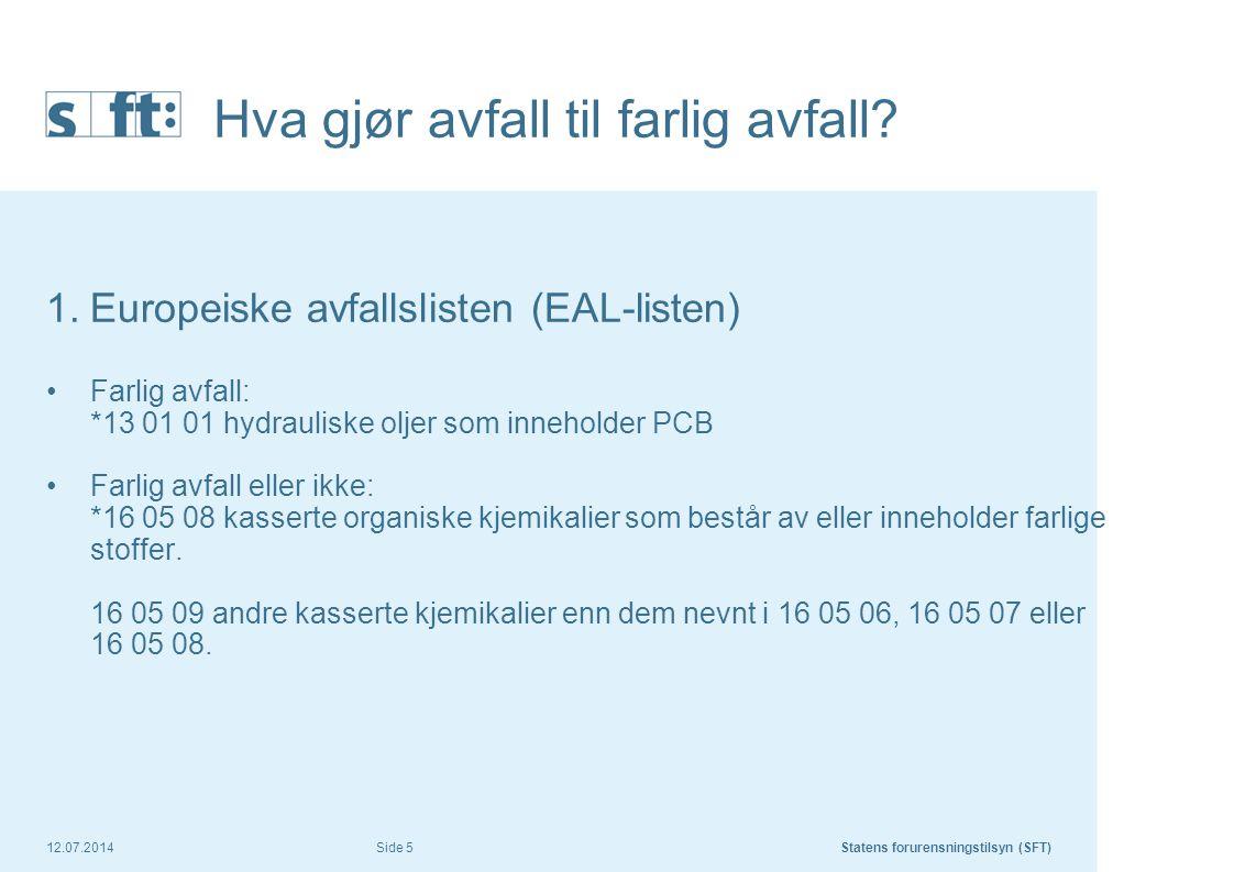 12.07.2014Statens forurensningstilsyn (SFT) Side 5 Hva gjør avfall til farlig avfall? 1.Europeiske avfallslisten (EAL-listen) Farlig avfall: *13 01 01