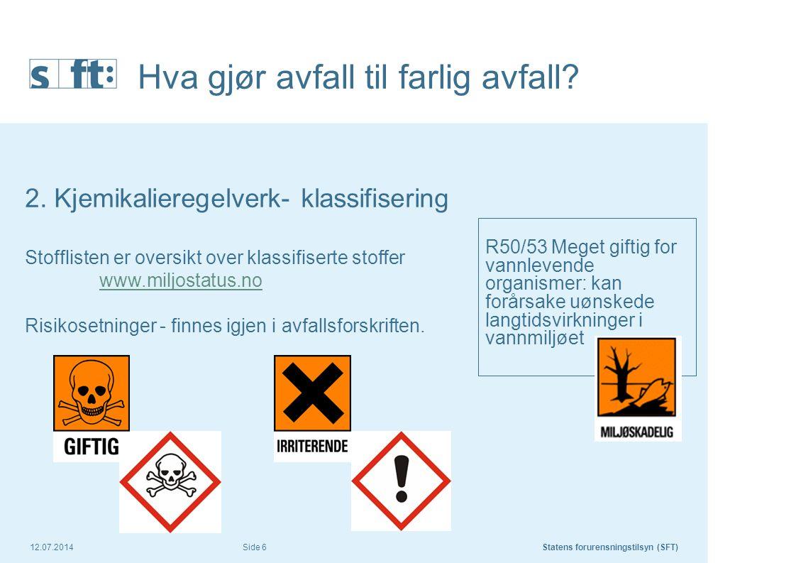 12.07.2014Statens forurensningstilsyn (SFT) Side 6 Hva gjør avfall til farlig avfall? R50/53 Meget giftig for vannlevende organismer: kan forårsake uø