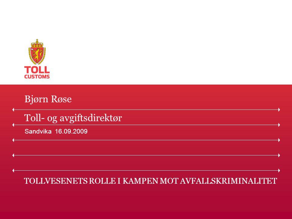 TOLLVESENETS ROLLE I KAMPEN MOT AVFALLSKRIMINALITET Bjørn Røse Toll- og avgiftsdirektør Sandvika 16.09.2009