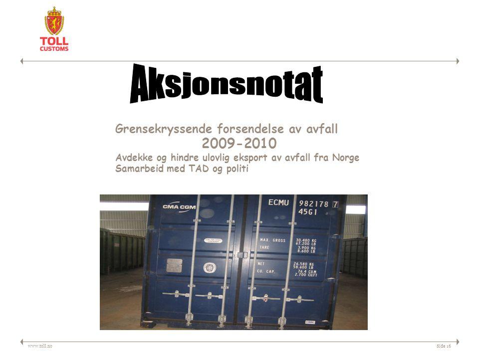 www.toll.noSide 16 Grensekryssende forsendelse av avfall 2009-2010 Avdekke og hindre ulovlig eksport av avfall fra Norge Samarbeid med TAD og politi