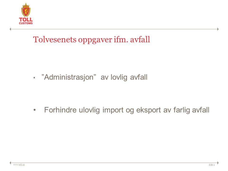 """www.toll.noSide 2 Tolvesenets oppgaver ifm. avfall """"Administrasjon"""" av lovlig avfall Forhindre ulovlig import og eksport av farlig avfall"""