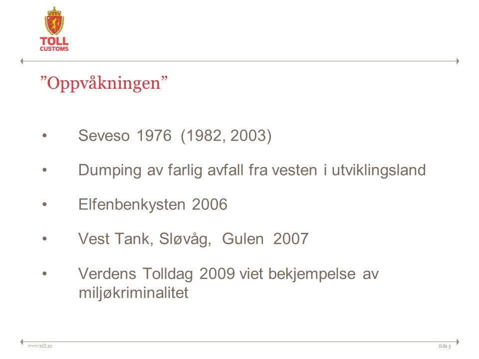 www.toll.noSide 5 Oppvåkningen Seveso 1976 (1982, 2003) Dumping av farlig avfall fra vesten i utviklingsland Elfenbenkysten 2006 Vest Tank, Sløvåg, Gulen 2007 Verdens Tolldag 2009 viet bekjempelse av miljøkriminalitet