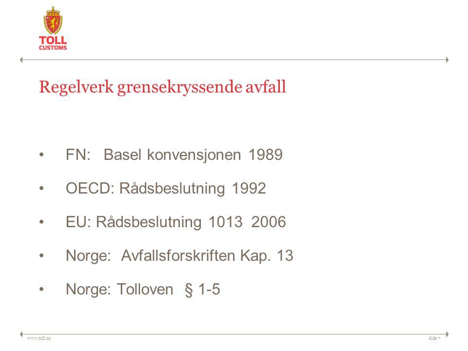 www.toll.noSide 7 Regelverk grensekryssende avfall FN: Basel konvensjonen 1989 OECD: Rådsbeslutning 1992 EU: Rådsbeslutning 1013 2006 Norge: Avfallsforskriften Kap.