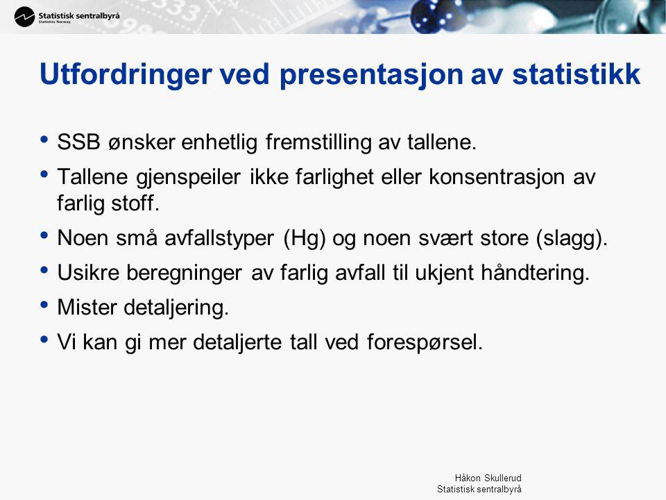Håkon Skullerud Statistisk sentralbyrå Utfordringer ved presentasjon av statistikk SSB ønsker enhetlig fremstilling av tallene. Tallene gjenspeiler ik
