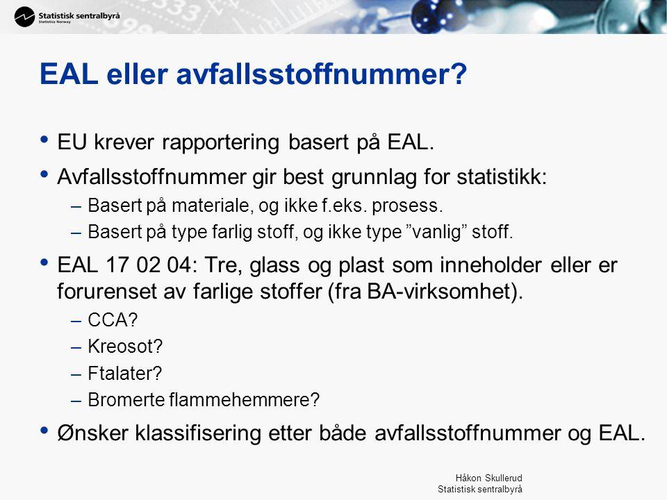 Håkon Skullerud Statistisk sentralbyrå EAL eller avfallsstoffnummer? EU krever rapportering basert på EAL. Avfallsstoffnummer gir best grunnlag for st