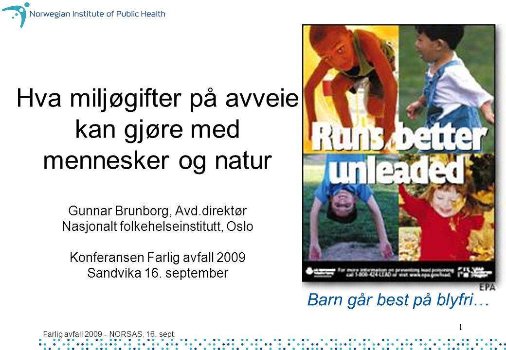 Farlig avfall 2009 - NORSAS, 16. sept. 1 Hva miljøgifter på avveie kan gjøre med mennesker og natur Gunnar Brunborg, Avd.direktør Nasjonalt folkehelse