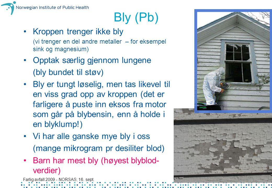 Farlig avfall 2009 - NORSAS, 16. sept. 17 Bly (Pb) Kroppen trenger ikke bly (vi trenger en del andre metaller – for eksempel sink og magnesium) Opptak