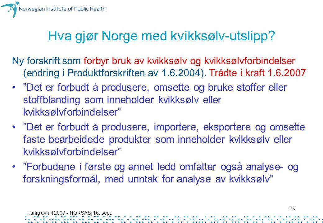 Farlig avfall 2009 - NORSAS, 16. sept. 29 Hva gjør Norge med kvikksølv-utslipp? Ny forskrift som forbyr bruk av kvikksølv og kvikksølvforbindelser (en