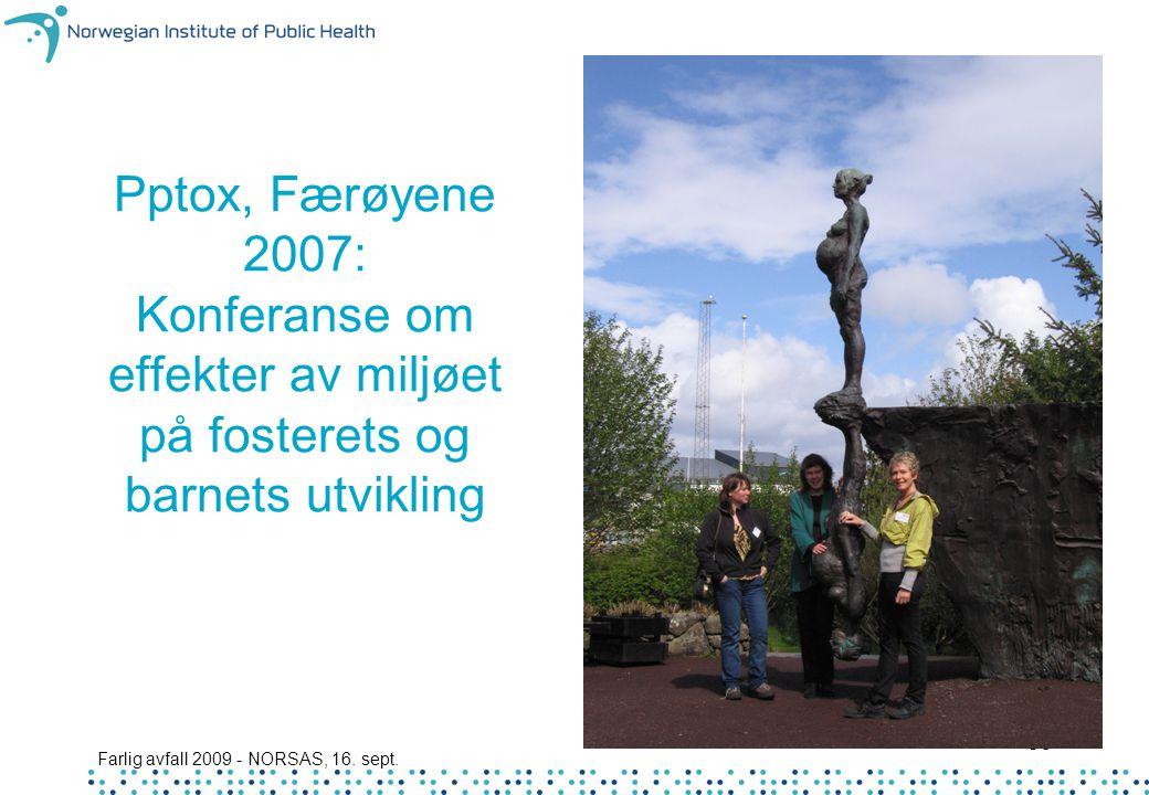 Farlig avfall 2009 - NORSAS, 16. sept. 38 Pptox, Færøyene 2007: Konferanse om effekter av miljøet på fosterets og barnets utvikling