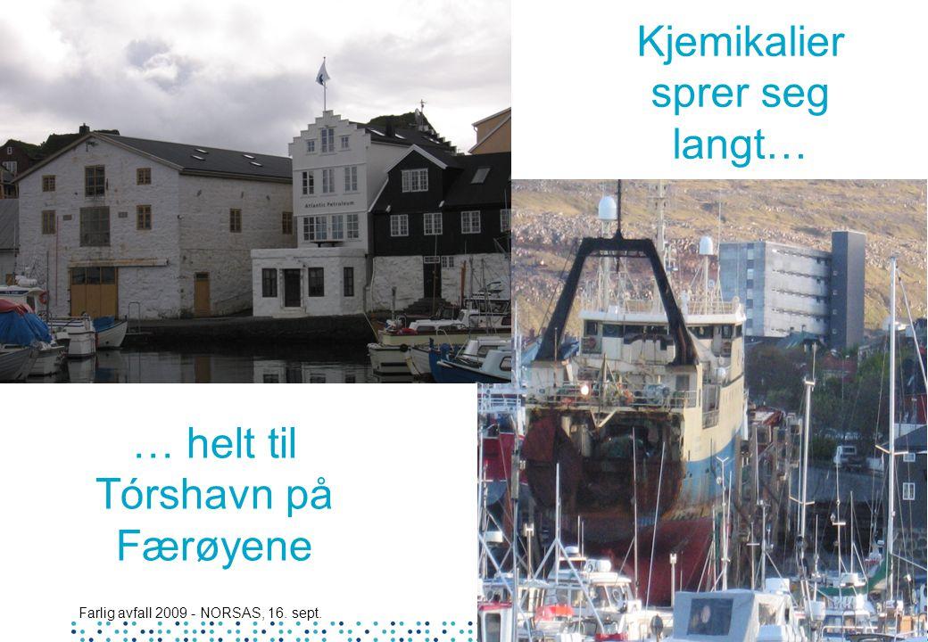 Farlig avfall 2009 - NORSAS, 16. sept. 39 Kjemikalier sprer seg langt… … helt til Tórshavn på Færøyene