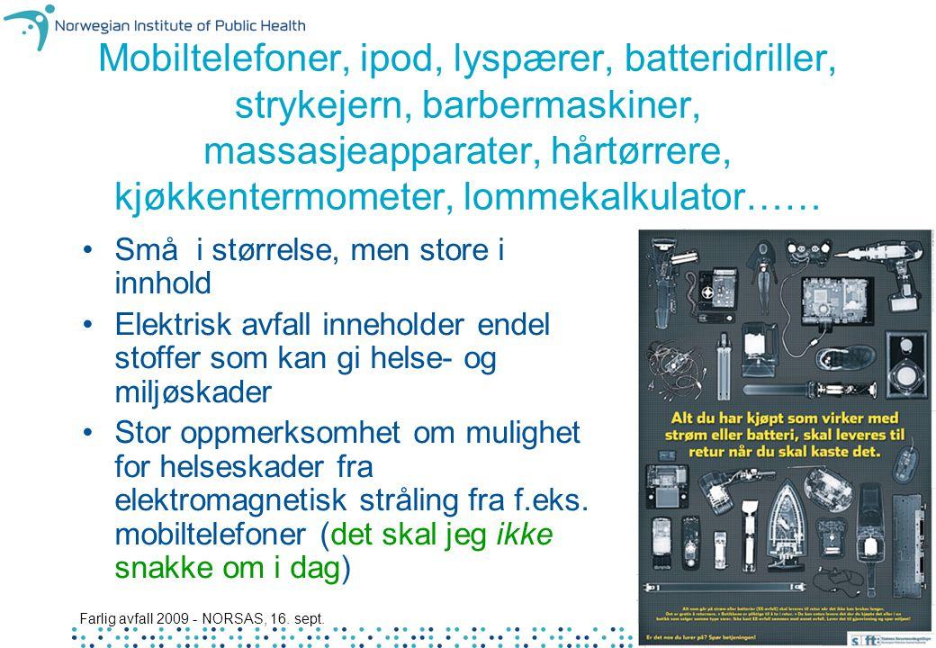 Farlig avfall 2009 - NORSAS, 16. sept. 4 Mobiltelefoner, ipod, lyspærer, batteridriller, strykejern, barbermaskiner, massasjeapparater, hårtørrere, kj