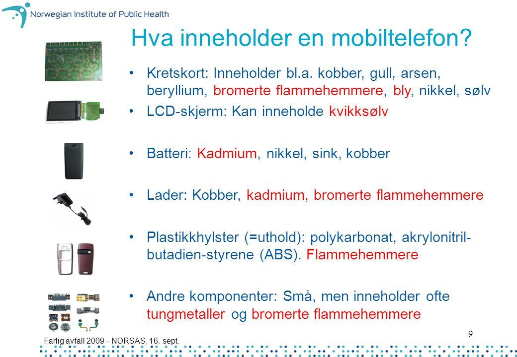 Farlig avfall 2009 - NORSAS, 16. sept. 9 Kretskort: Inneholder bl.a. kobber, gull, arsen, beryllium, bromerte flammehemmere, bly, nikkel, sølv LCD-skj