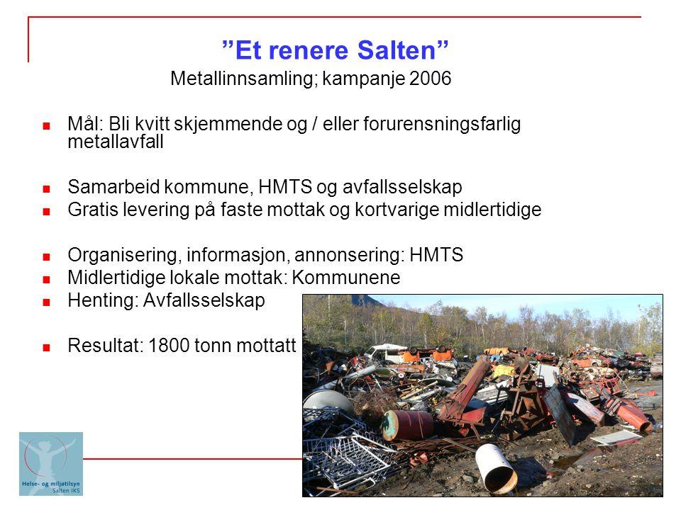 """""""Et renere Salten"""" Metallinnsamling; kampanje 2006 Mål: Bli kvitt skjemmende og / eller forurensningsfarlig metallavfall Samarbeid kommune, HMTS og av"""