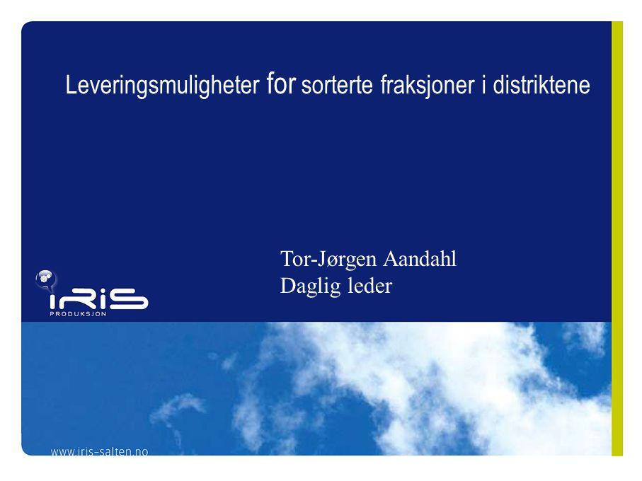Leveringsmuligheter for sorterte fraksjoner i distriktene Tor-Jørgen Aandahl Daglig leder
