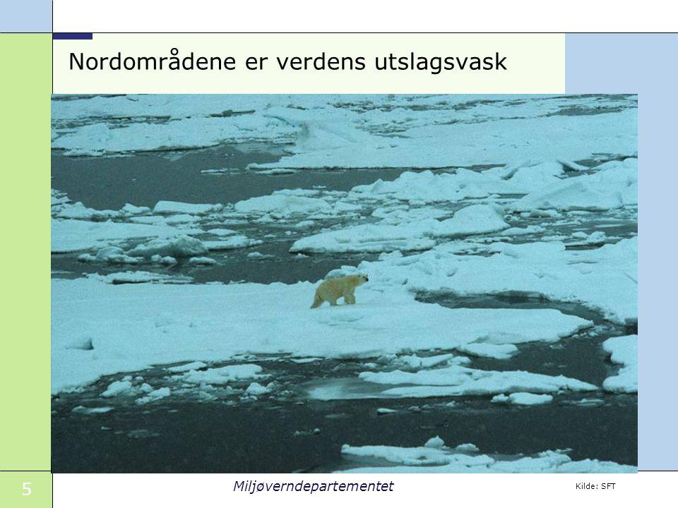 5 Miljøverndepartementet Nordområdene er verdens utslagsvask Kilde: SFT