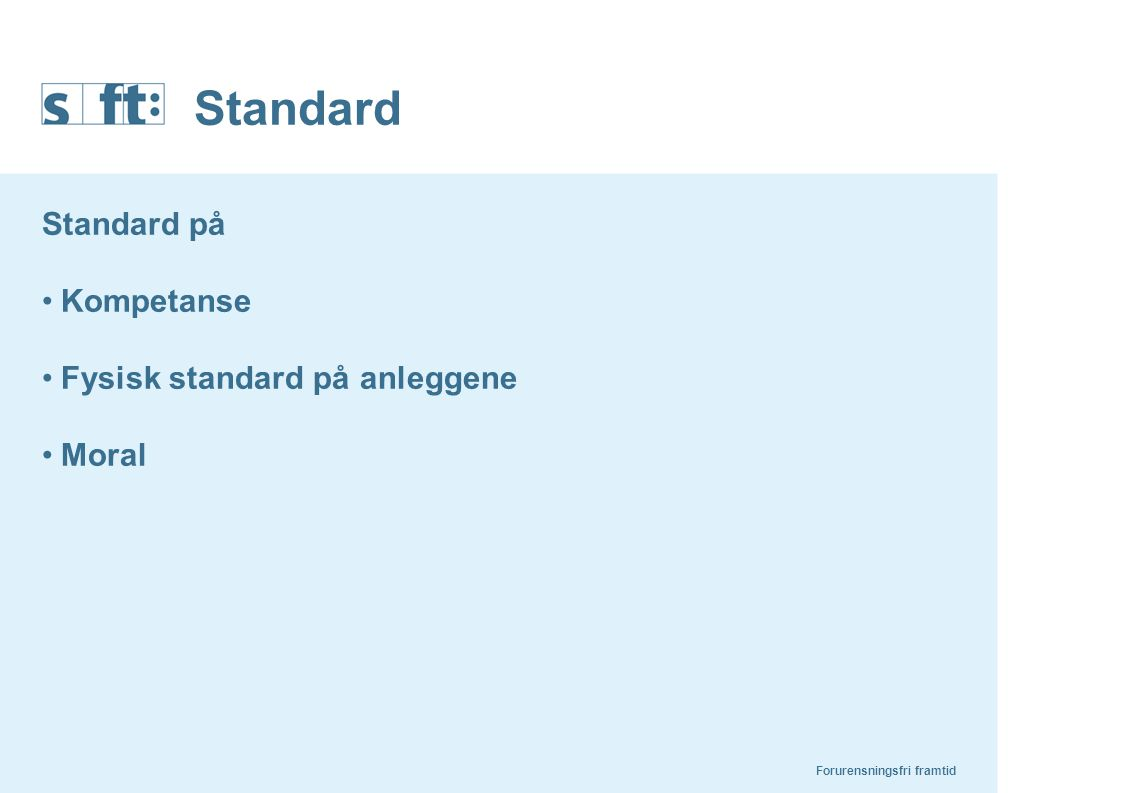 Forurensningsfri framtid Standard Standard på Kompetanse Fysisk standard på anleggene Moral