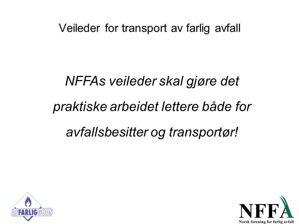 Veileder for transport av farlig avfall NFFAs veileder skal gjøre det praktiske arbeidet lettere både for avfallsbesitter og transportør!