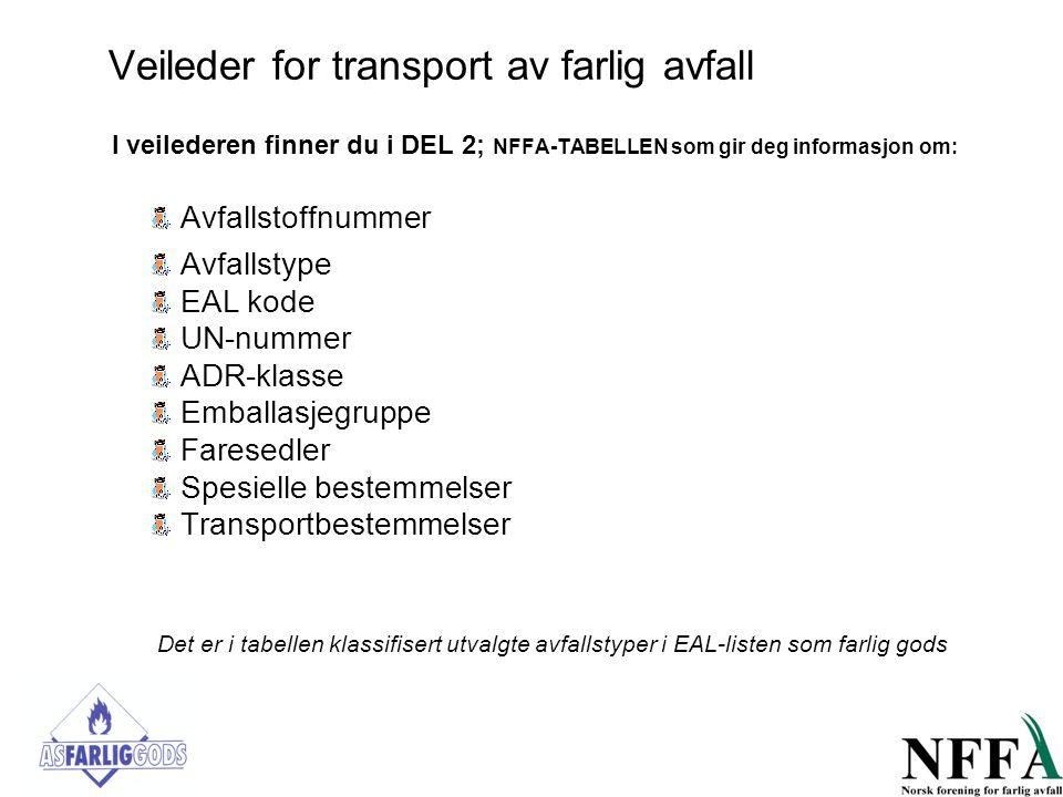 Veileder for transport av farlig avfall I veilederen finner du i DEL 2; NFFA-TABELLEN som gir deg informasjon om: Avfallstoffnummer Avfallstype EAL ko
