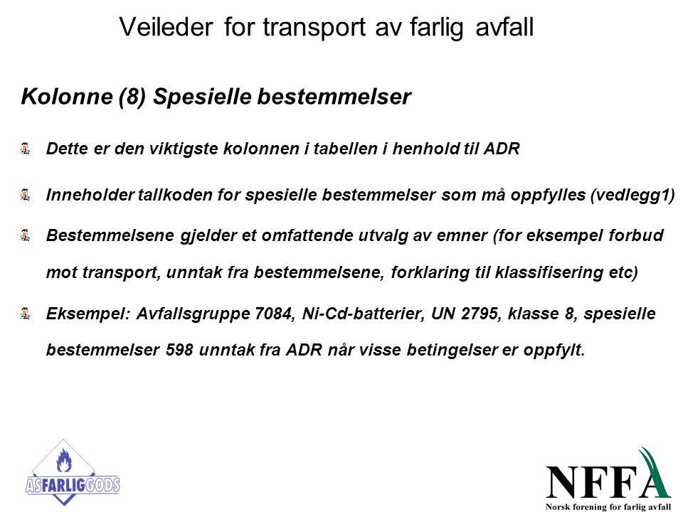 Veileder for transport av farlig avfall Kolonne (8) Spesielle bestemmelser Dette er den viktigste kolonnen i tabellen i henhold til ADR Inneholder tal