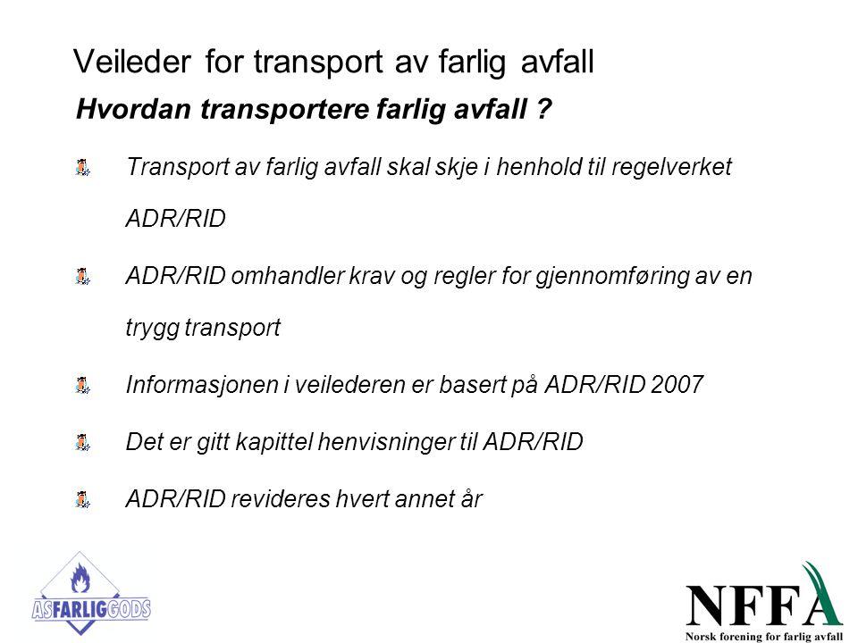 Veileder for transport av farlig avfall Hvordan transportere farlig avfall ? Transport av farlig avfall skal skje i henhold til regelverket ADR/RID AD