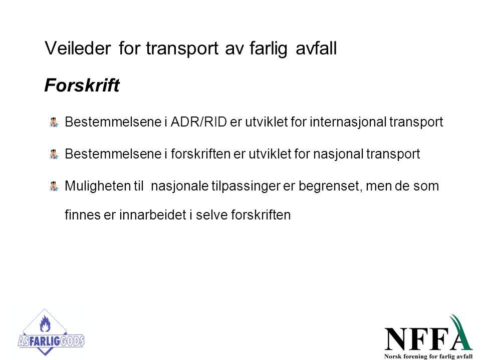 Veileder for transport av farlig avfall Forskrift Bestemmelsene i ADR/RID er utviklet for internasjonal transport Bestemmelsene i forskriften er utvik