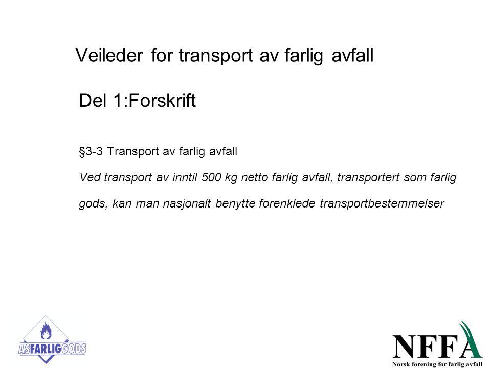 Veileder for transport av farlig avfall Del 1:Forskrift §3-3 Transport av farlig avfall Ved transport av inntil 500 kg netto farlig avfall, transporte