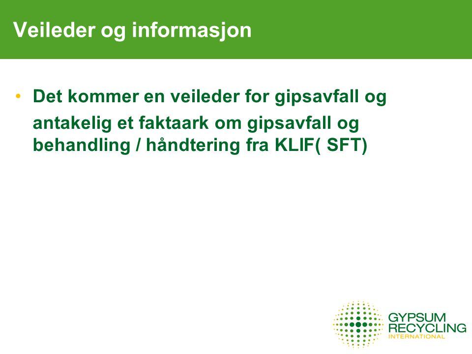 Veileder og informasjon Det kommer en veileder for gipsavfall og antakelig et faktaark om gipsavfall og behandling / håndtering fra KLIF( SFT)