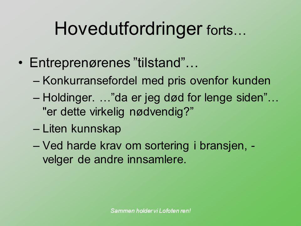 """Sammen holder vi Lofoten ren! Hovedutfordringer forts… Entreprenørenes """"tilstand""""… –Konkurransefordel med pris ovenfor kunden –Holdinger. …""""da er jeg"""