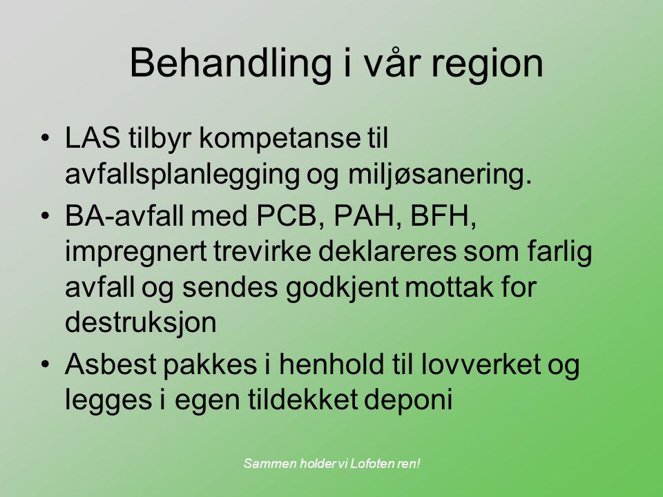 Sammen holder vi Lofoten ren! Behandling i vår region LAS tilbyr kompetanse til avfallsplanlegging og miljøsanering. BA-avfall med PCB, PAH, BFH, impr