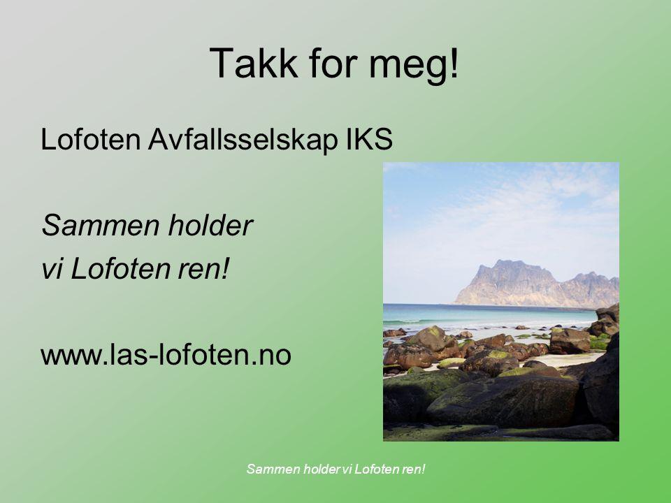 Sammen holder vi Lofoten ren! Takk for meg! Lofoten Avfallsselskap IKS Sammen holder vi Lofoten ren! www.las-lofoten.no